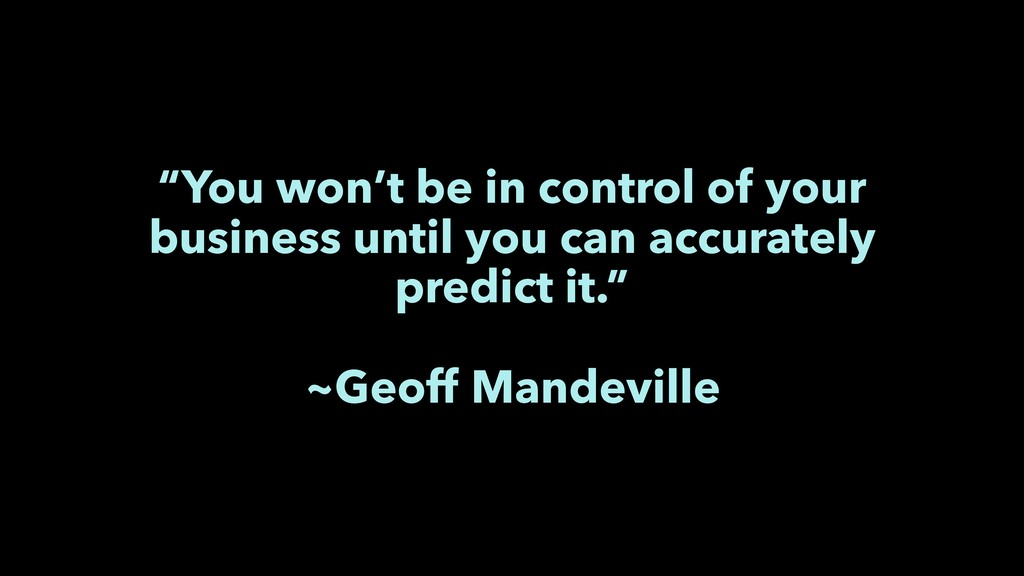 """You won't be in control of your business until..."