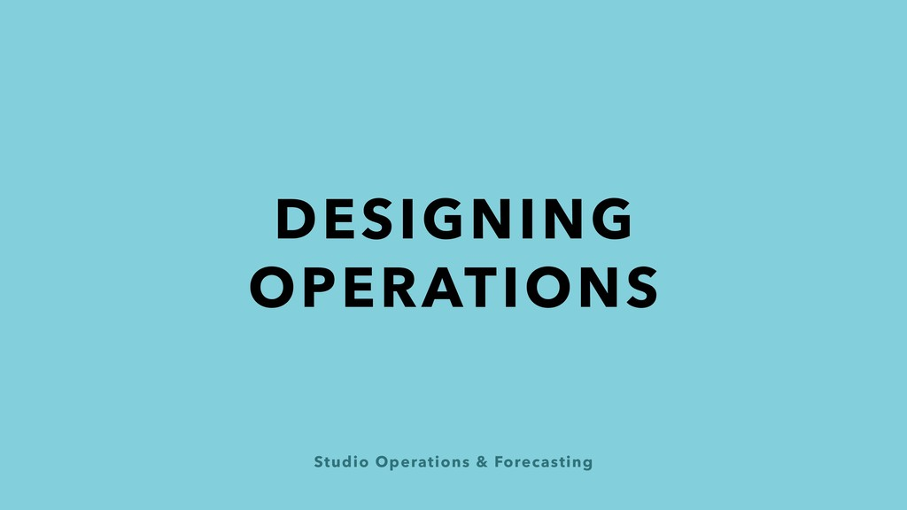 Studio Operations & Forecasting DESIGNING OPERA...
