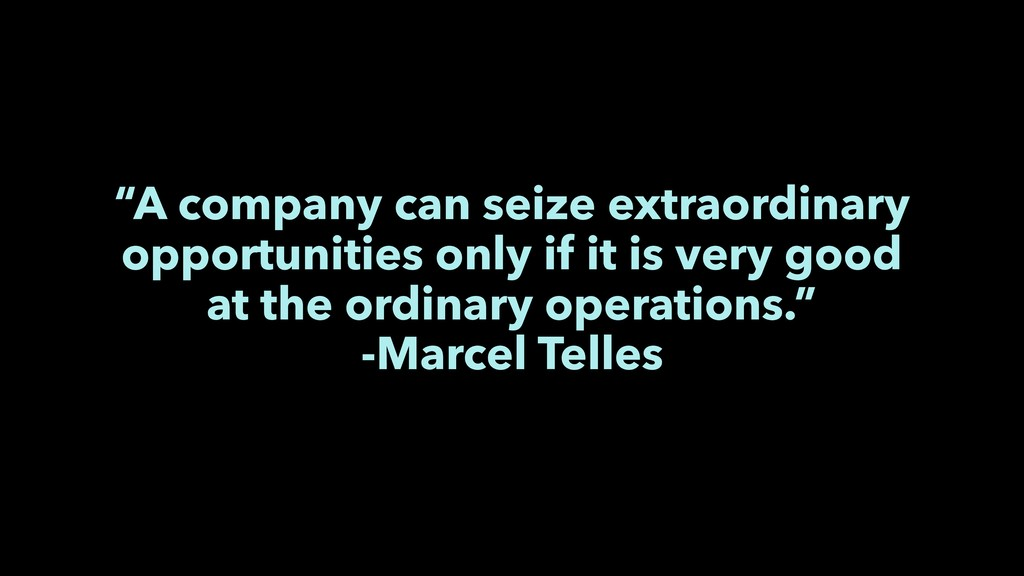 """A company can seize extraordinary opportunitie..."