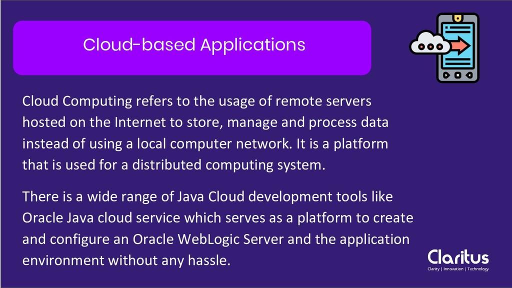 Cloud-based Applications Cloud Computing refers...