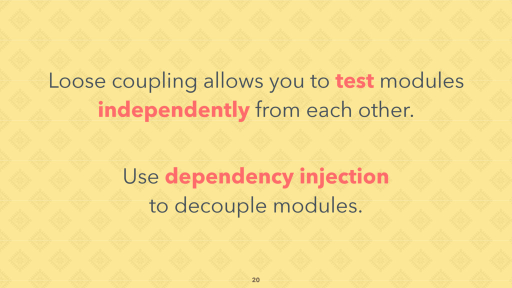 Loose coupling allows you to test modules indep...