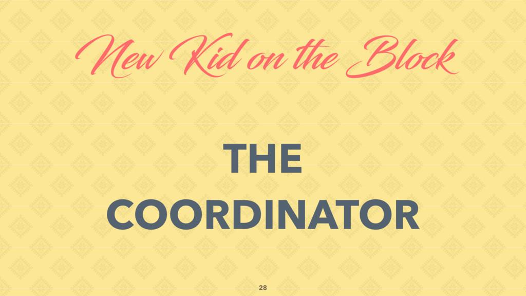 New Kid on the Block THE COORDINATOR 28