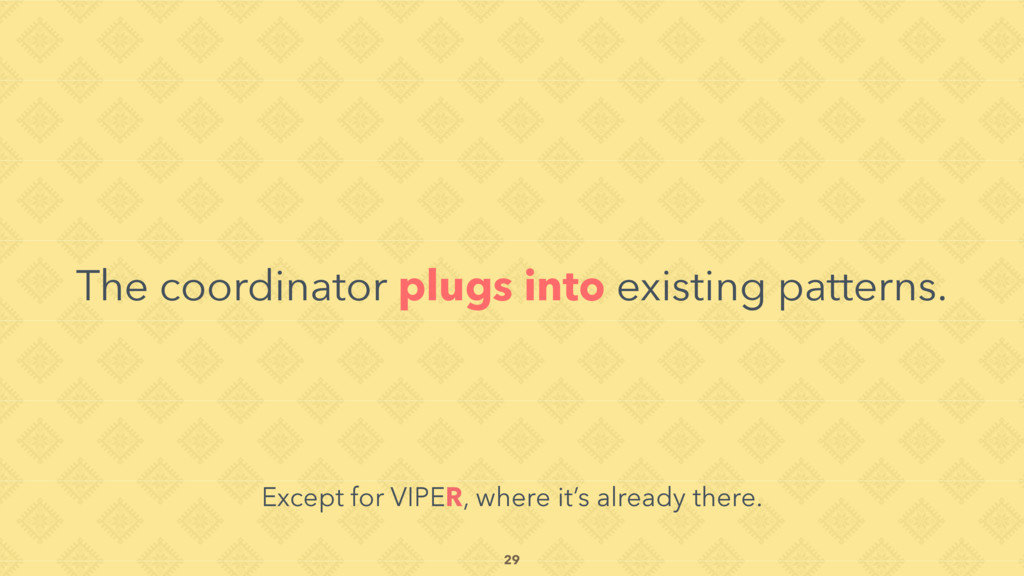 The coordinator plugs into existing patterns. E...
