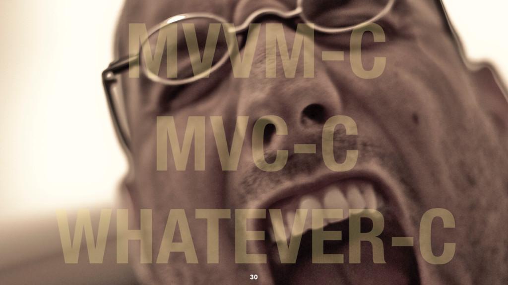 MVVM-C MVC-C WHATEVER-C 30