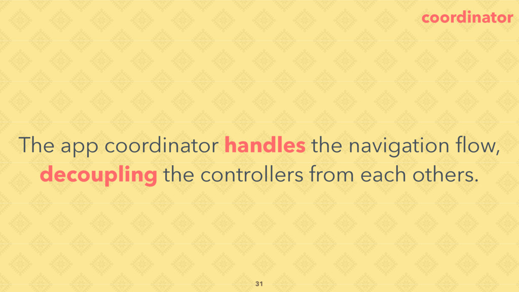 The app coordinator handles the navigation flow,...