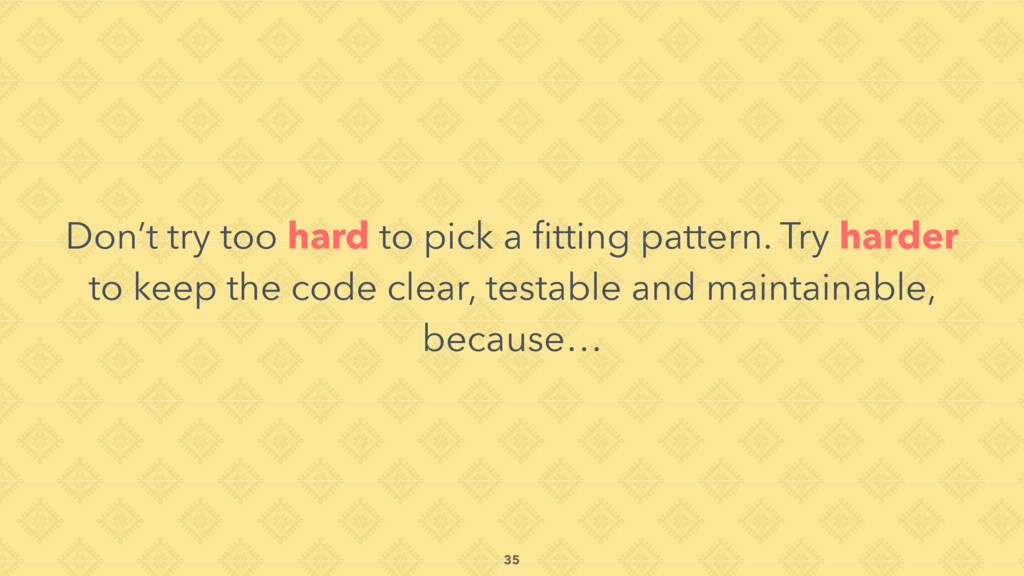 Don't try too hard to pick a fitting pattern. Tr...