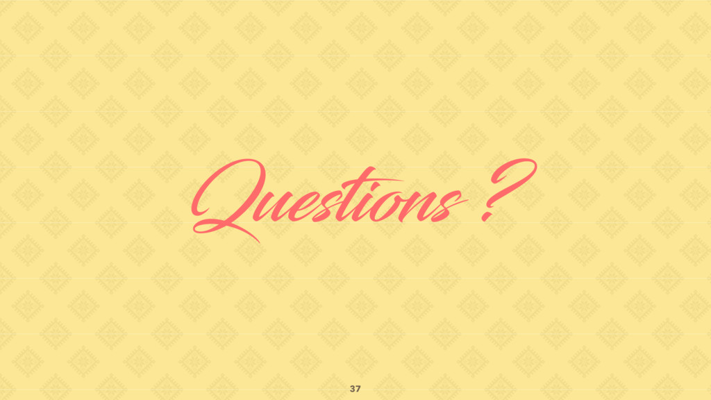 Questions ? 37