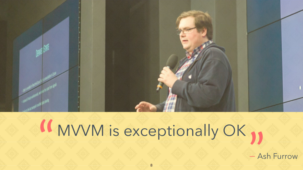 "— Ash Furrow MVVM is exceptionally OK "" "" 8"