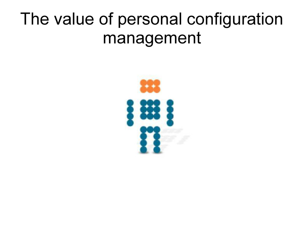 The value of personal configuration management