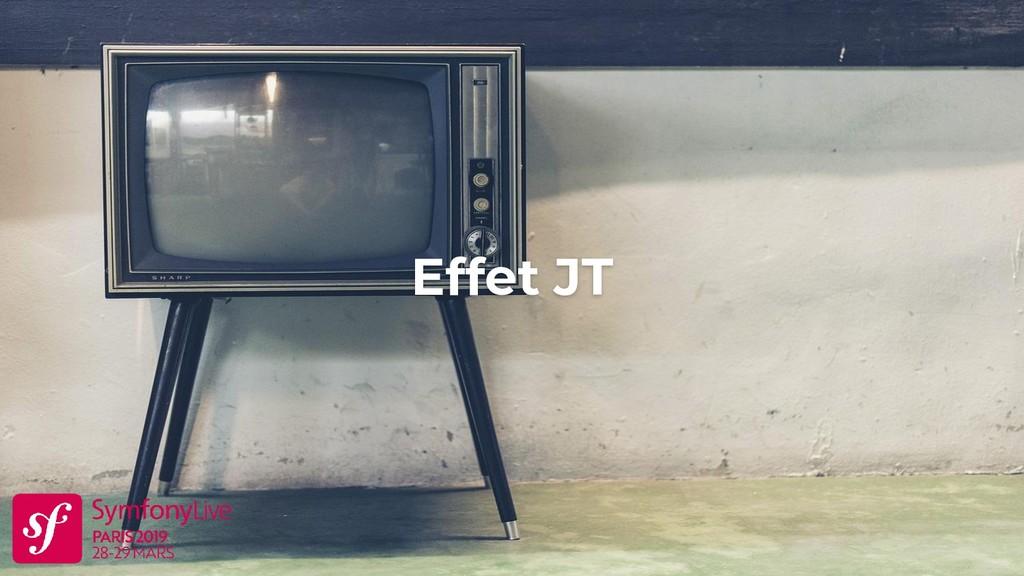 Effet JT