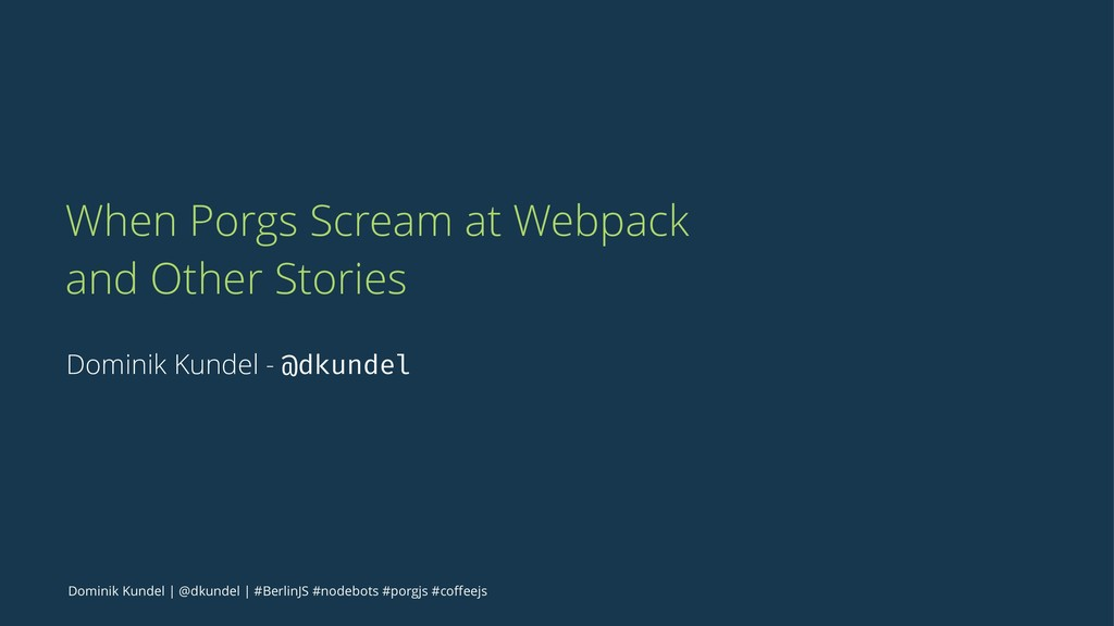 When Porgs Scream at Webpack and Other Stories ...