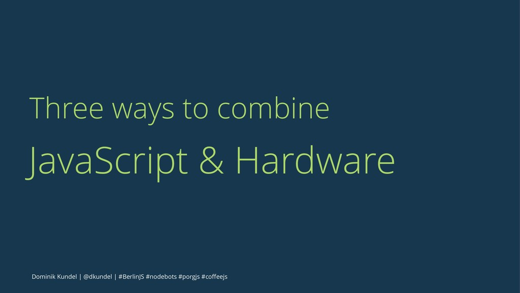 Three ways to combine JavaScript & Hardware Dom...