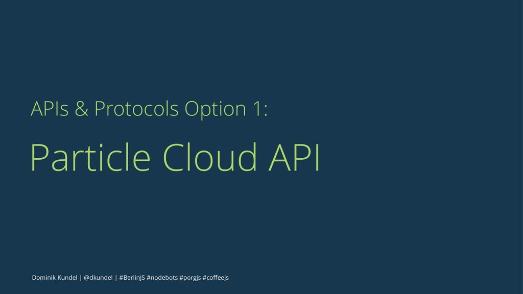 APIs & Protocols Option 1: Particle Cloud API D...