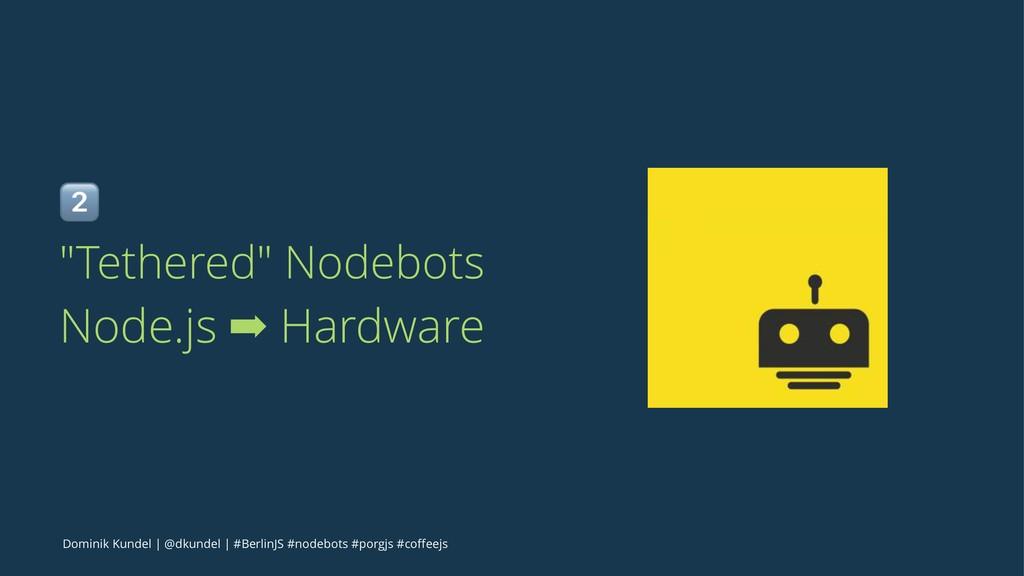 """! """"Tethered"""" Nodebots Node.js ➡ Hardware Domini..."""