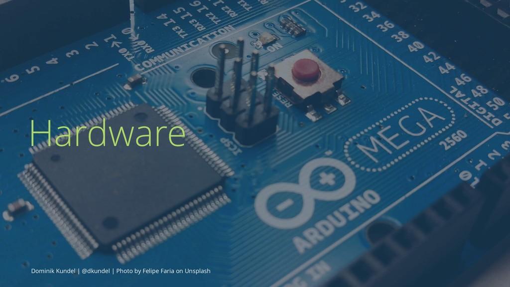 Hardware Dominik Kundel | @dkundel | Photo by F...