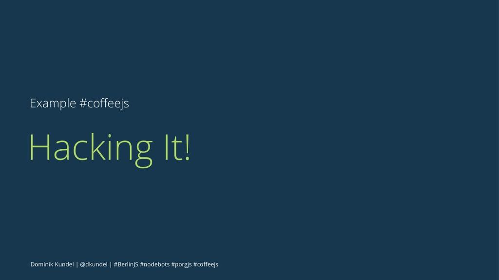 Example #coffeejs Hacking It! Dominik Kundel | @...