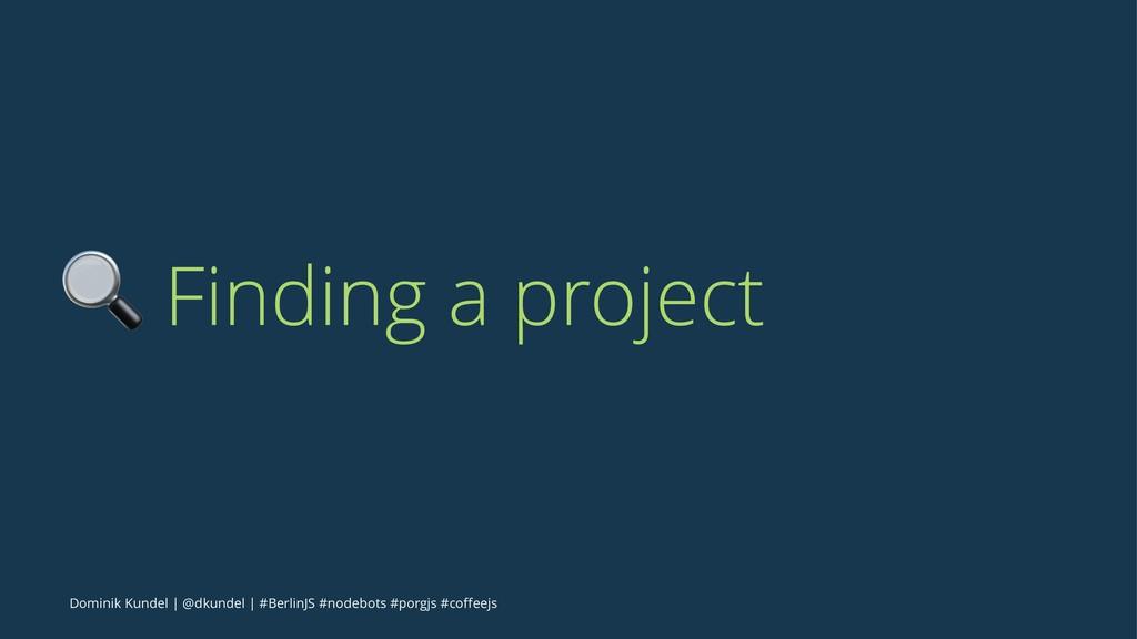 ! Finding a project Dominik Kundel | @dkundel |...