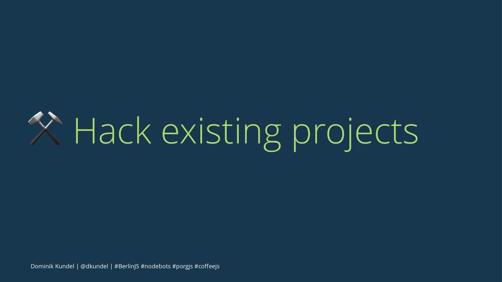 ⚒ Hack existing projects Dominik Kundel | @dkun...