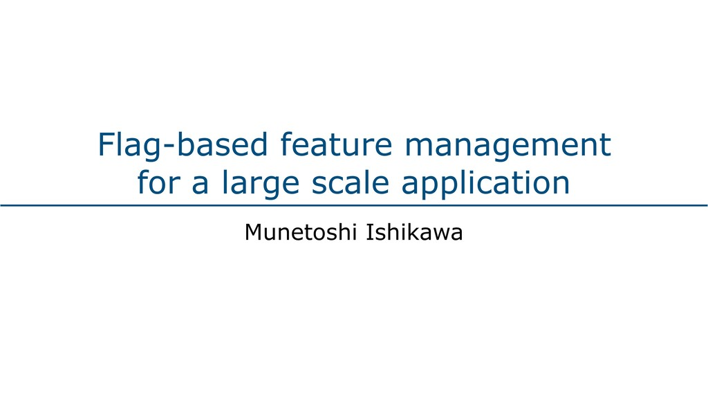 Flag-based feature management for a large scale...