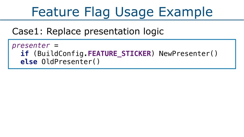Feature Flag Usage Example Case1: Replace prese...