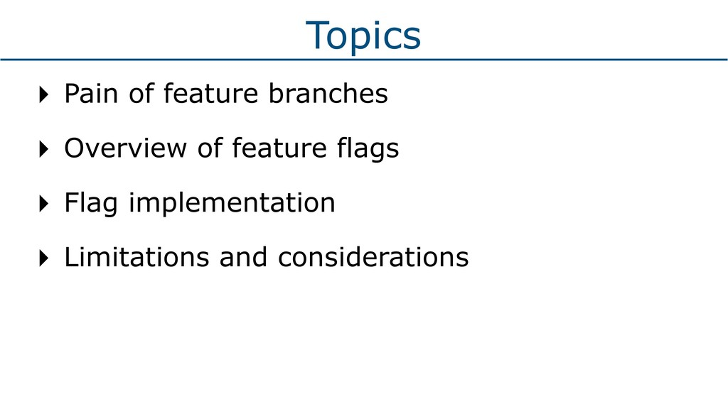 Topics ‣ Pain of feature branches ‣ Overview of...