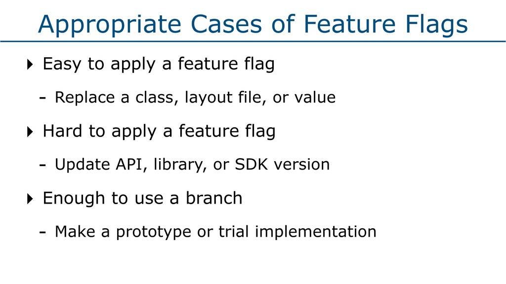 Appropriate Cases of Feature Flags ‣ Easy to ap...
