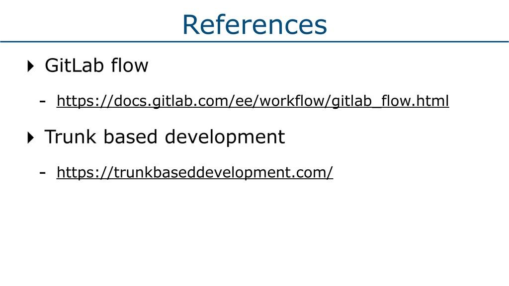 References ‣ GitLab flow - https://docs.gitlab....