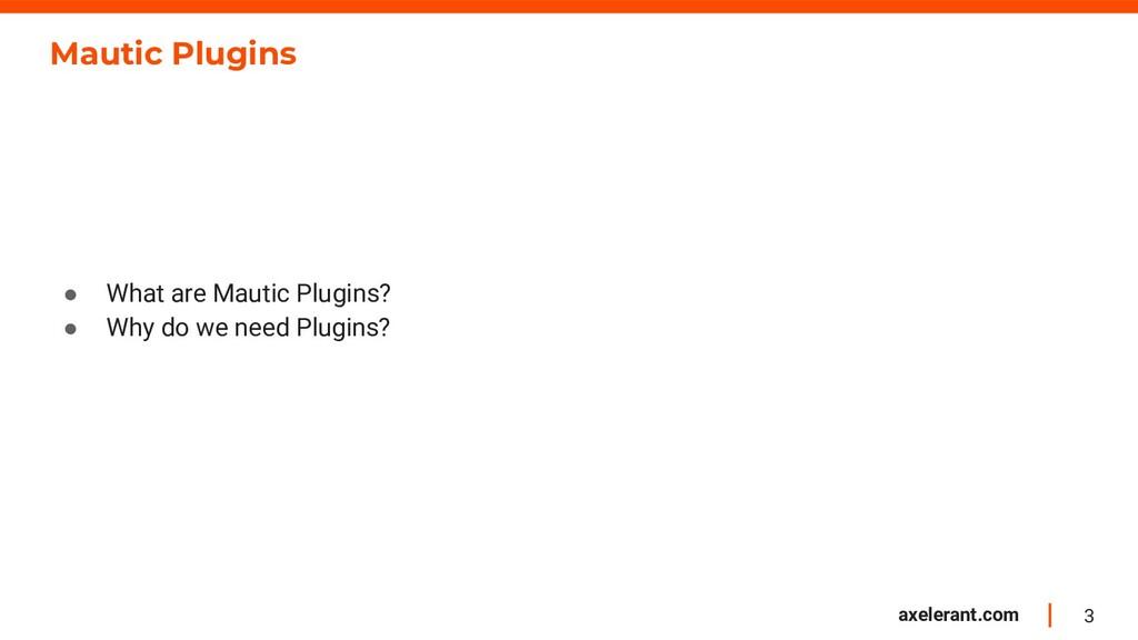 3 axelerant.com Mautic Plugins ● What are Mauti...