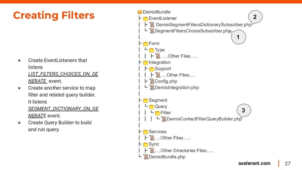 27 axelerant.com Creating Filters ● Create Even...