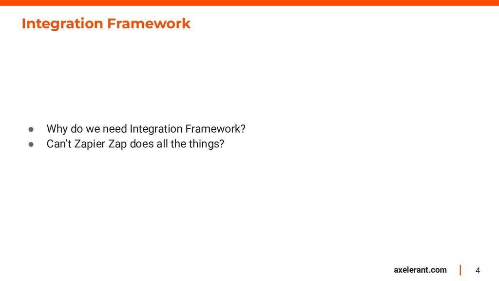 4 axelerant.com Integration Framework ● Why do ...