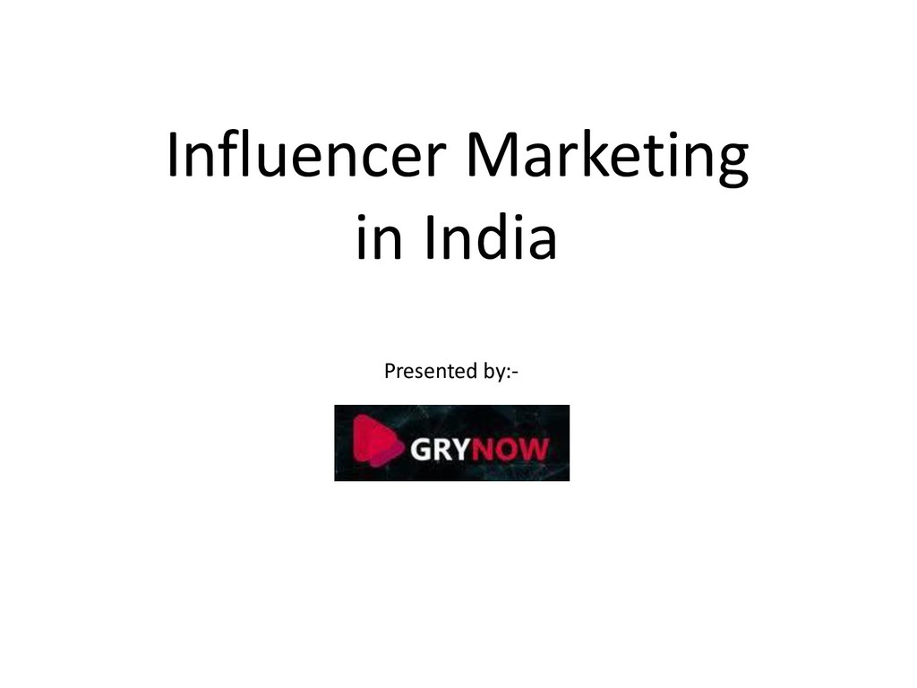 Influencer Marketing in India Presented by:-