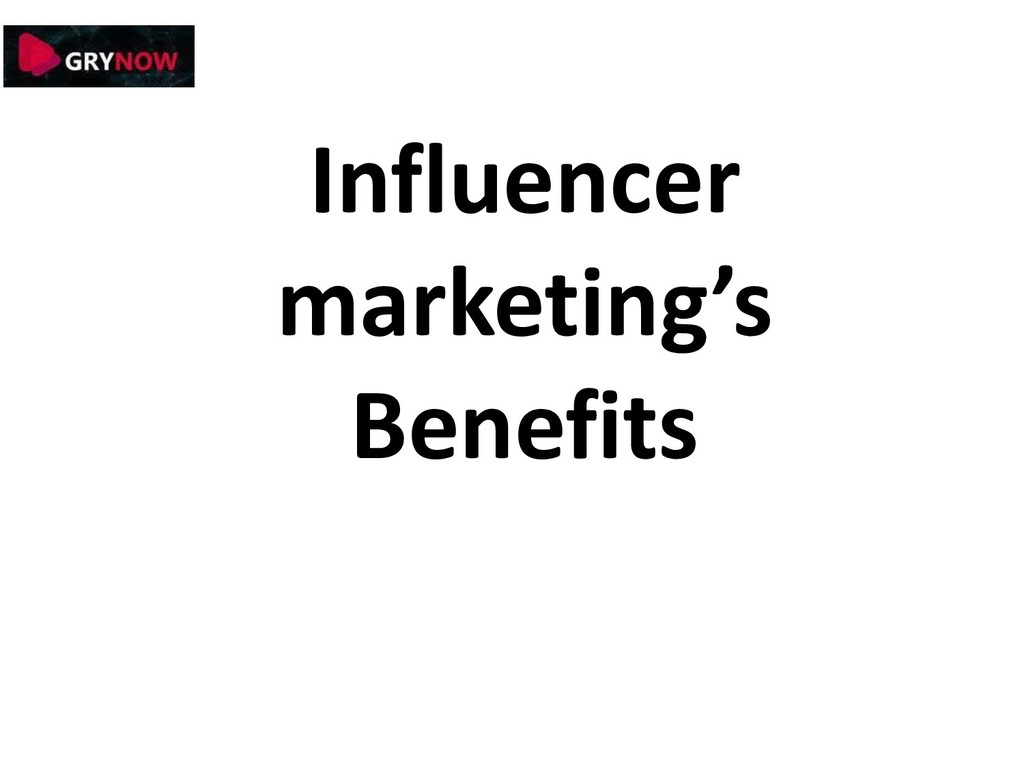 Influencer marketing's Benefits