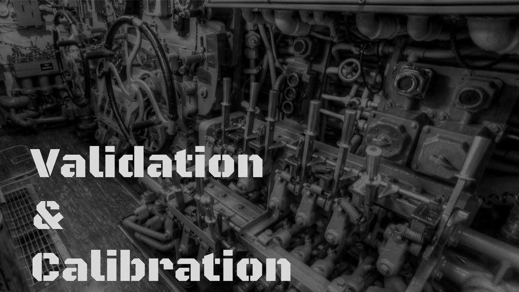 Validation & Calibration