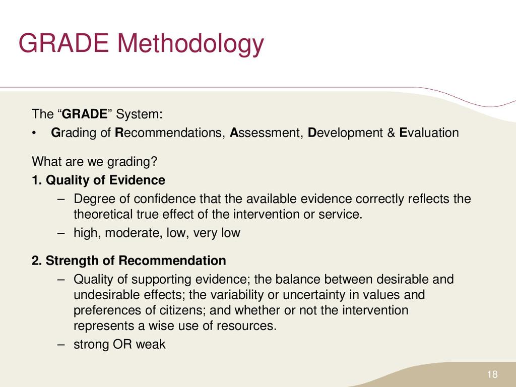 """GRADE Methodology The """"GRADE"""" System: • Grading..."""