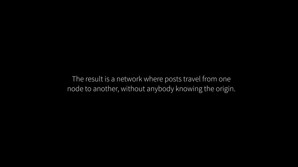The result is a network where posts travel from...