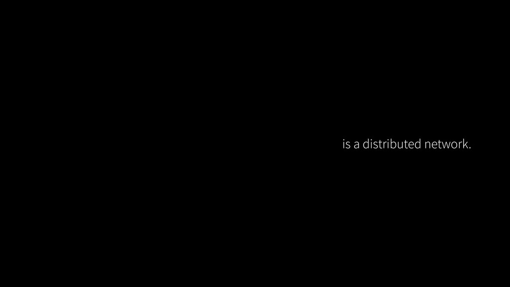 is a distributed network.
