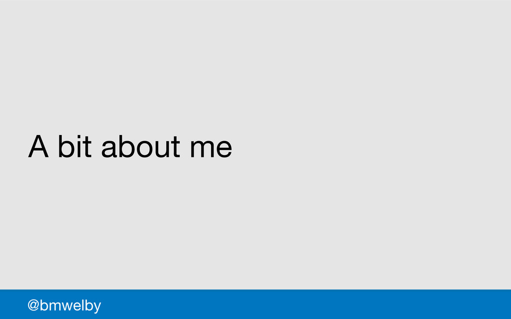GDS @bmwelby A bit about me