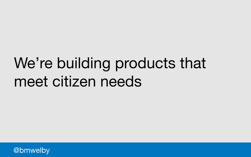 GDS @bmwelby We're building products that meet ...