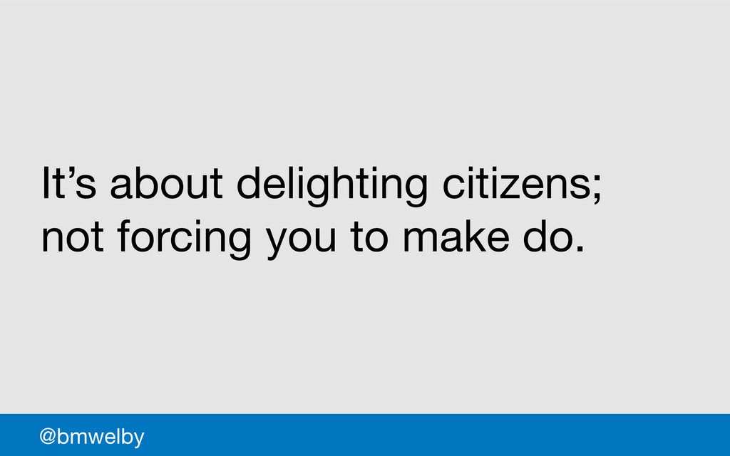 GDS @bmwelby It's about delighting citizens; no...