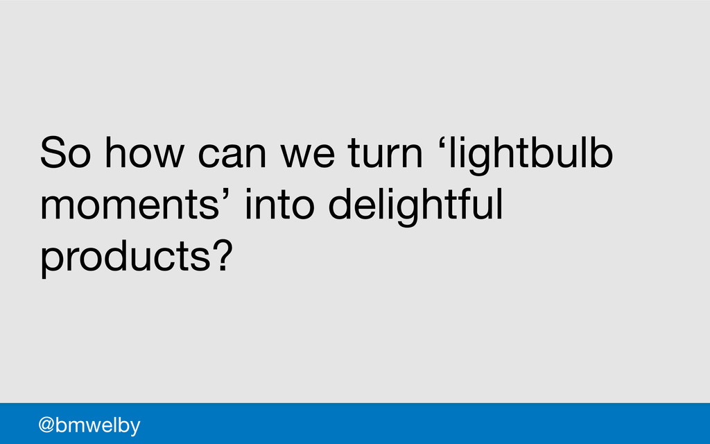 GDS So how can we turn 'lightbulb moments' into...