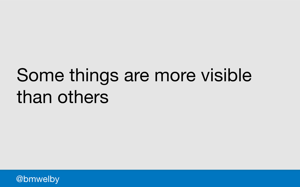 GDS @bmwelby Some things are more visible than ...