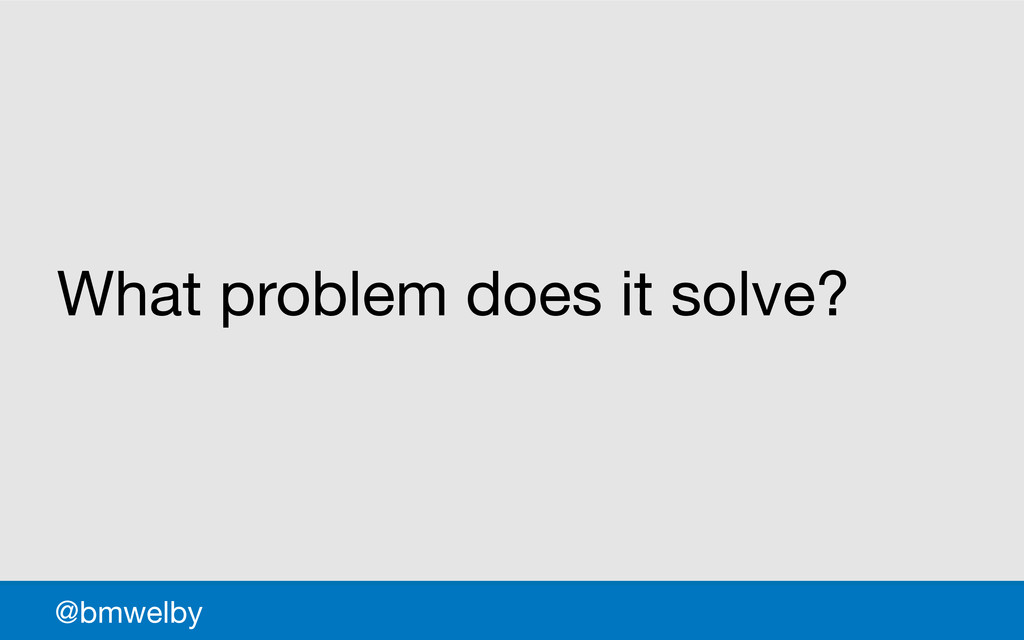 GDS What problem does it solve? @bmwelby