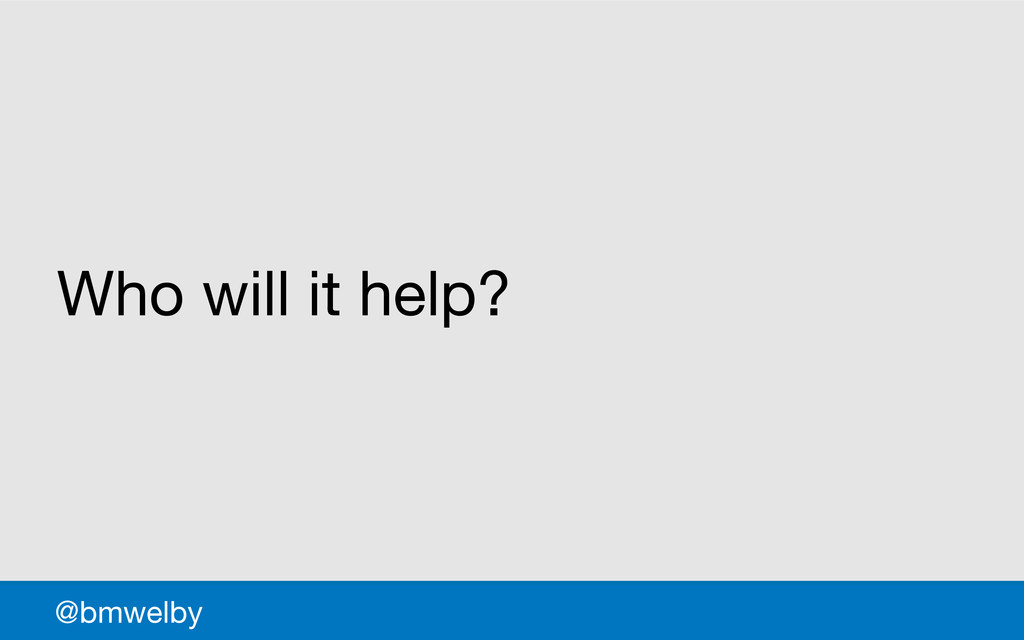 GDS Who will it help? @bmwelby
