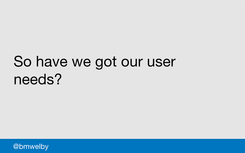 GDS So have we got our user needs? @bmwelby