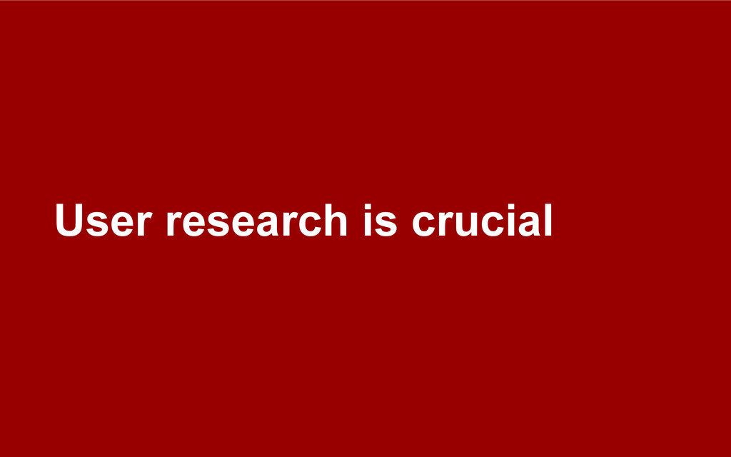 User research is crucial