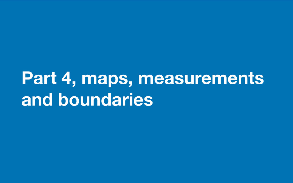 GDS Part 4, maps, measurements and boundaries