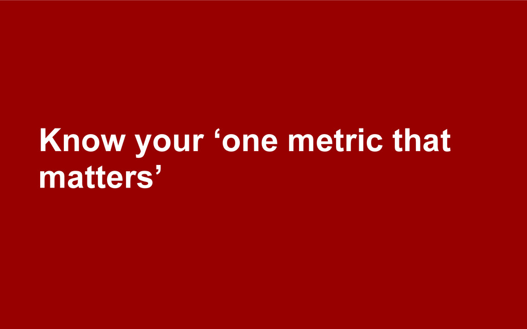 Know your 'one metric that matters'