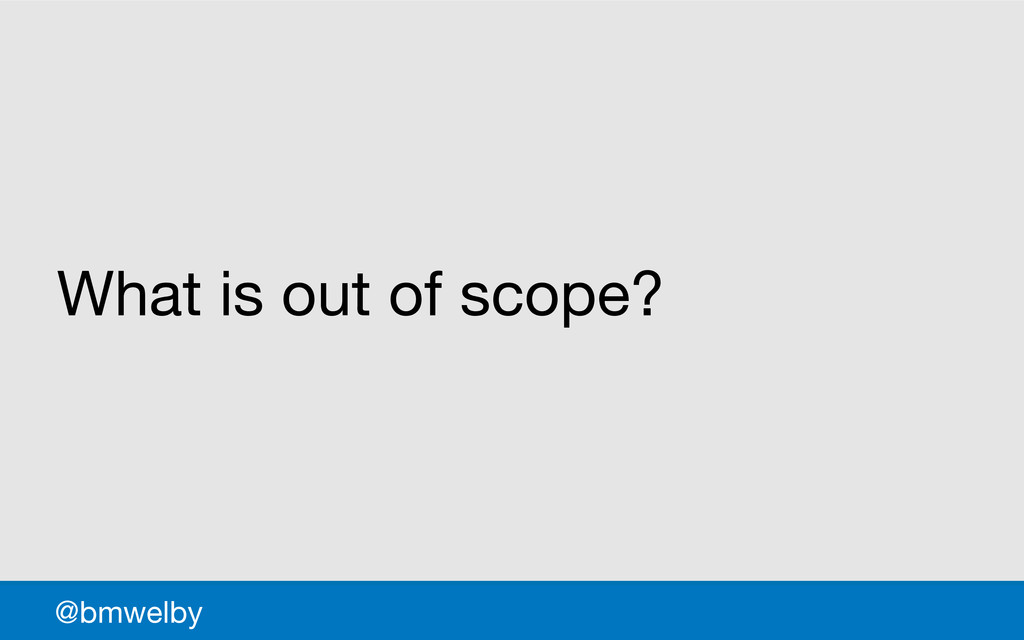 GDS What is out of scope? @bmwelby
