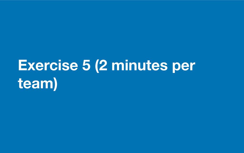 GDS Exercise 5 (2 minutes per team)