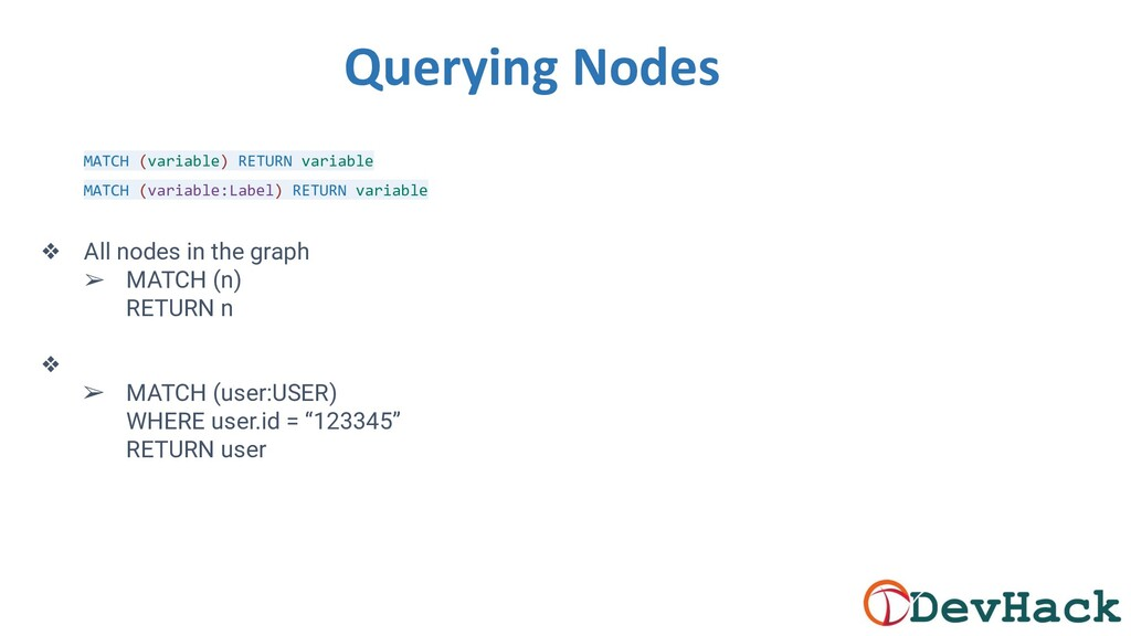 Querying Nodes MATCH (variable) RETURN variable...